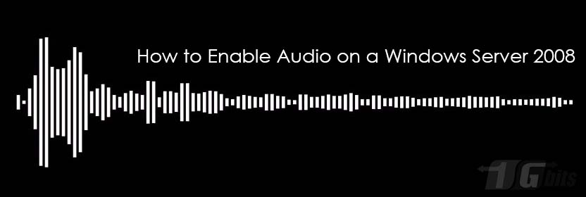 How to Enable Audio on a Windows Server 2008